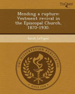 Mending a Rupture : Vestment Revival in the Episcopal Church, 1870-1930. - Sarah LaVigne