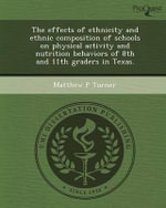 The Effects of Ethnicity and Ethnic Composition of Schools on Physical Activity and Nutrition Behaviors of 8th and 11th Graders in Texas. - Matthew P Turner