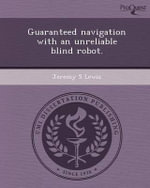 Guaranteed Navigation with an Unreliable Blind Robot. - Jeremy S Lewis
