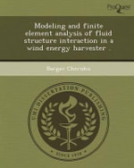 Modeling and Finite Element Analysis of Fluid Structure Interaction in a Wind Energy Harvester . - Bargav Cheruku