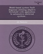 Model-Based System Fault Diagnosis Utilizing Adaptive Threshold with Application to Automotive Electrical Systems . - Ali Hashemi