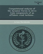 Computational Analysis of the Dynamic Forces in Drive Train Components of an Offshore Wind Turbines . - Artem Korobenko