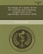 The Design of a Haptic Device for Training and Evaluating Surgeon and Novice Laparoscopic Movement Skills . - Ryan Bontreger