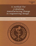 A Method for Evaluating Manufacturing Change in Engineering Design . - Christopher Brooks