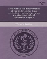 Construction and Demonstration of Haptic Devices for Force Application Training in Grasping and Dissection Tasks of Laparoscopic Surgery. - Varun V Prabhu