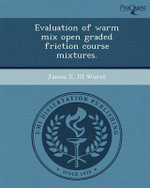 Evaluation of Warm Mix Open Graded Friction Course Mixtures. - James E III Wurst