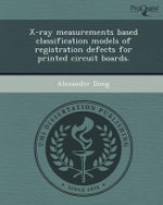 X-Ray Measurements Based Classification Models of Registration Defects for Printed Circuit Boards. - Alexander Dong