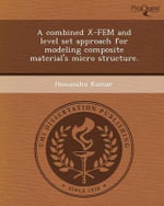A Combined X-Fem and Level Set Approach for Modeling Composite Material's Micro Structure. - Himanshu Kumar
