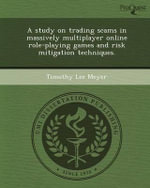 A Study on Trading Scams in Massively Multiplayer Online Role-Playing Games and Risk Mitigation Techniques. : Studies of the Degradation of Organic Molecules an... - Timothy Lee Meyer
