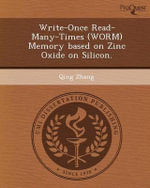 Write-Once Read-Many-Times (Worm) Memory Based on Zinc Oxide on Silicon. - Qing Zhang