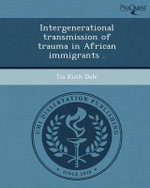 Intergenerational Transmission of Trauma in African Immigrants . - Tia Ruth Dole