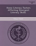 Home Literacy Factors Affecting Emergent Literacy Skills. : Domain Specificity or Multifinality? . - Robyn Cassel