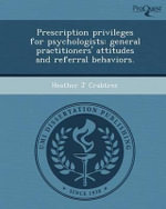 Prescription Privileges for Psychologists : General Practitioners' Attitudes and Referral Behaviors. - Heather J Crabtree