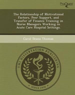 The Relationship of Motivational Factors, Peer Support, and Transfer of Finance Training in Nurse Managers Working in Acute Care Hospital Settings. - Carol Deana Thomas