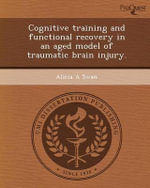 Cognitive Training and Functional Recovery in an Aged Model of Traumatic Brain Injury. : An Evaluation of a Community-Based Geriatric Menta... - Alicia A Swan