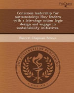 Conscious Leadership for Sustainability : How Leaders with a Late-Stage Action Logic Design and Engage in Sustainability Initiatives. - Barrett Chapman Brown