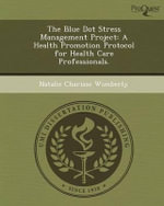 The Blue Dot Stress Management Project : A Health Promotion Protocol for Health Care Professionals. - Natalie Charisse Wimberly
