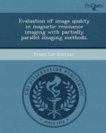 Evaluation of Image Quality in Magnetic Resonance Imaging with Partially Parallel Imaging Methods. - Frank Lee Goerner