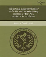 Targeting Neuromuscular Deficits and Maximizing Success After ACL Rupture in Athletes. - Andrew David Lynch