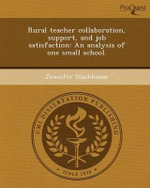 Rural Teacher Collaboration, Support, and Job Satisfaction : An Analysis of One Small School. - Jennifer Stackhouse