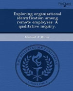 Exploring Organizational Identification Among Remote Employees : A Qualitative Inquiry. - Michael J Miller