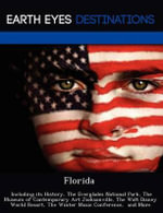 Florida : Including Its History, the Everglades National Park, the Museum of Contemporary Art Jacksonville, the Walt Disney World Resort, the Winter Music Conference, and More - Johnathan Black