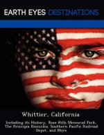 Whittier, California : Including Its History, Rose Hills Memorial Park, the Principia Discordia, Southern Pacific Railroad Depot, and More - Johnathan Black
