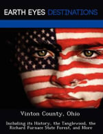 Vinton County, Ohio : Including Its History, the Tanglewood, the Richard Furnace State Forest, and More - Sam Night