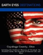 Cuyahoga County, Ohio : Including the Children's Museum of Cleveland, the Franklin Castle, the Fountain of Eternal Life, and More - Sam Night