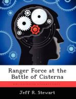 Ranger Force at the Battle of Cisterna - Jeff R Stewart