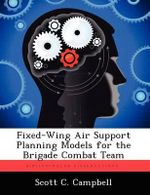 Fixed-Wing Air Support Planning Models for the Brigade Combat Team - Scott C Campbell