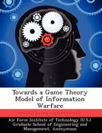Towards a Game Theory Model of Information Warfare - David A Burke