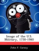 Image of the U.S. Military, 1750-1980 - John F Carney