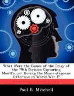 What Were the Causes of the Delay of the 79th Division Capturing Montfaucon During the Meuse-Argonne Offensive in World War I? - Paul B Mitchell