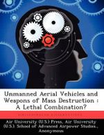 Unmanned Aerial Vehicles and Weapons of Mass Destruction : A Lethal Combination? - Jeffrey N Renehan