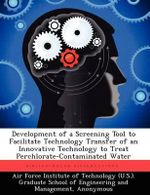 Development of a Screening Tool to Facilitate Technology Transfer of an Innovative Technology to Treat Perchlorate-Contaminated Water - Daniel A Craig