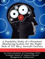 A Feasibility Study of a Persistent Monitoring System for the Flight Deck of U.S. Navy Aircraft Carriers - Jeffrey S Johnston