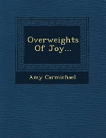 Overweights of Joy... - Amy Carmichael
