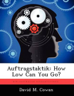 Auftragstaktik : How Low Can You Go? - David M Cowan