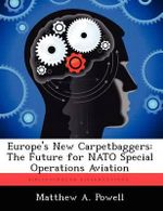 Europe's New Carpetbaggers : The Future for NATO Special Operations Aviation - Matthew A Powell
