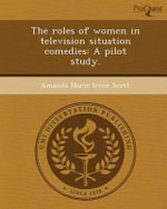 The Roles of Women in Television Situation Comedies : A Pilot Study. - Amanda Marie Irene Scott