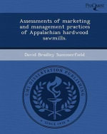 Assessments of Marketing and Management Practices of Appalachian Hardwood Sawmills. - David Bradley Summerfield