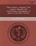 Place-Names, Conquest, and Empire : Spanish and Amerindian Conceptions of Place in the New World. - Gene Rhea Tucker