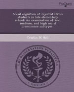 Social Cognition of Rejected Status Students in Late Elementary School : An Examination of Low, Medium, and High Social Prominence Subtypes . - Cristin M Hall
