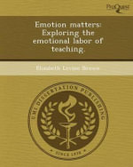 Emotion Matters : Exploring the Emotional Labor of Teaching. - Elizabeth Levine Brown