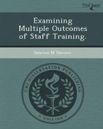 Examining Multiple Outcomes of Staff Training. - Sabrina M Darrow