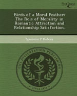 Birds of a Moral Feather : The Role of Morality in Romantic Attraction and Relationship Satisfaction. - Spassena P Koleva