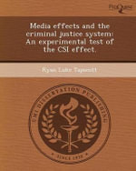 Media Effects and the Criminal Justice System : An Experimental Test of the Csi Effect. - Ryan Luke Tapscott