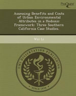 Assessing Benefits and Costs of Urban Environmental Attributes in a Hedonic Framework : Three Southern California Case Studies. - Wei Li