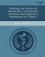 Pushing the Limits of Democracy : Concurrent Elections and Cognitive Limitations of Voters. - David J Andersen